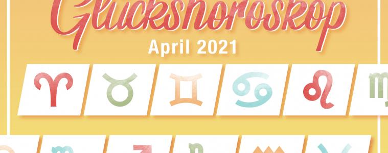 Roter Schriftzug: Glückshoroskop April 2021 auf rot bis gelbem Hintergrund. Zu sehen sind alle Sternzeichen in grün, rot, blau und orange.